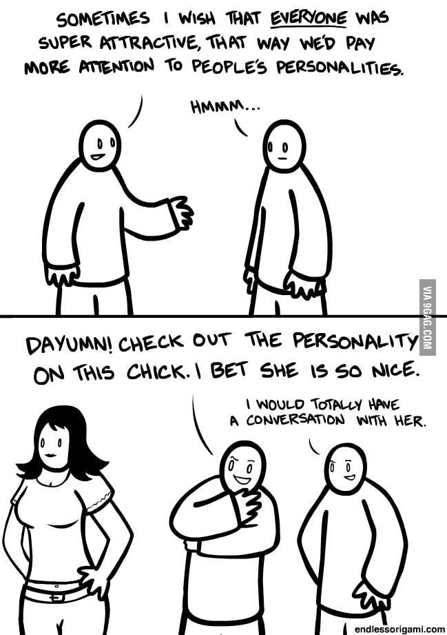 Yea. Personality.