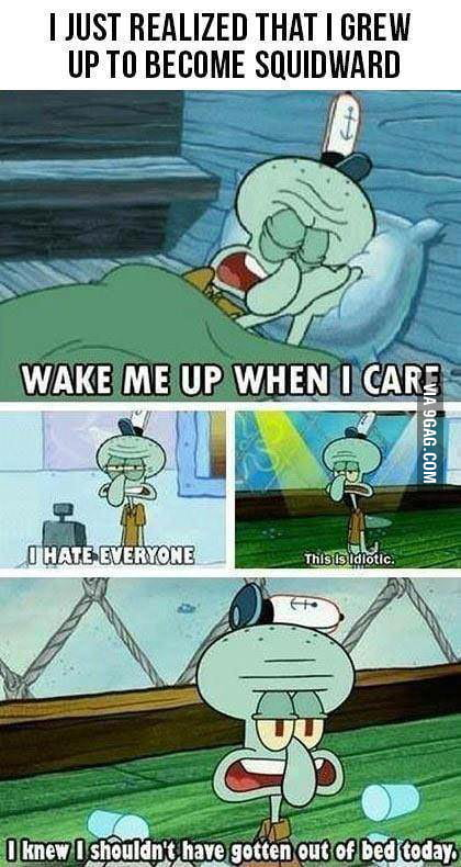 I know that feel, Squidward