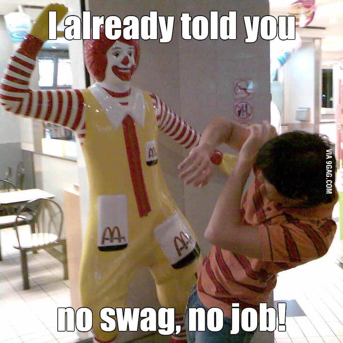 No swag, no job.