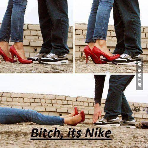 B*tch, it's Nike