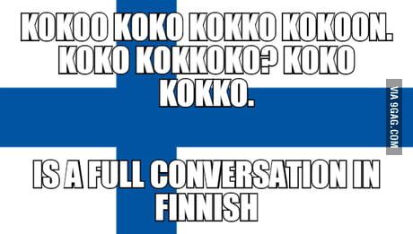 Finland, my friends.