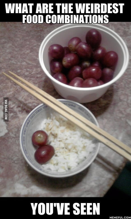 Grapes/raisins+rice+soy sauce. Tried this at the end of the month before the next paycheck, actually not bad.
