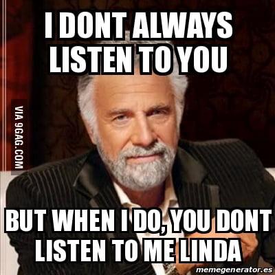 Listen Linda Meme Listen Linda You 39 re Not