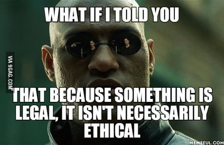 Or vice versa, something ethical may be illegal. Both cases are rare, but sometimes occur