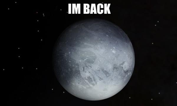 So yesterday Pluto got declared a planet again. - 9GAG
