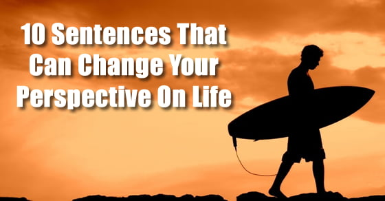 10 Sentences That Can Change Your Perspective On Life