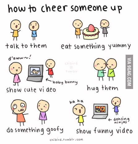 How To Cheer Someone Up 9gag