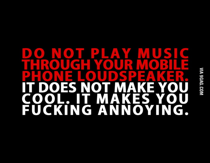 Do not play music through your mobile phone loudspeaker