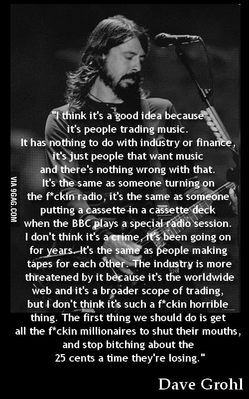 Dave Grohl, on music downloading.
