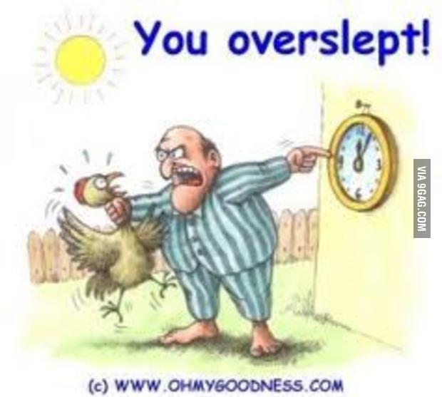 You overslept!