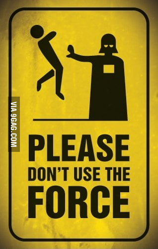 Please don´t use the force!!