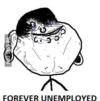 Forever unemployed..okay!