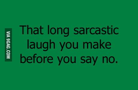 That long sarcastic laugh...