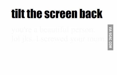 Tilt the screen back
