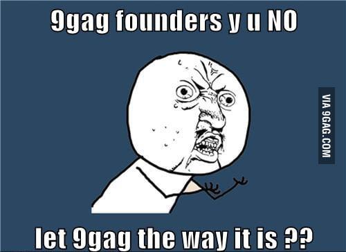 9gag founders Y u NO......