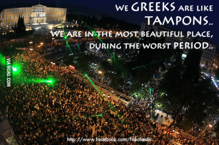 We GREEK are like tampons..
