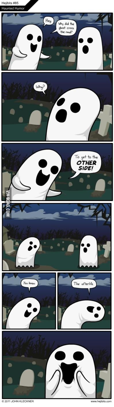 Why did the ghost cross the road? - 9GAG