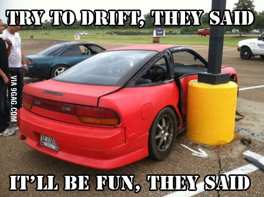 Try to drift, they said..