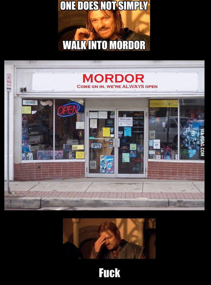 One does not simply walk into Mordor.... Damn!