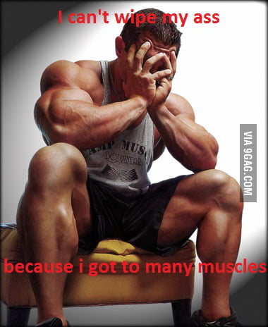 The problems of bodybuilders...