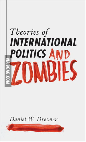 Must Read: Theories of International Politics and Zombies