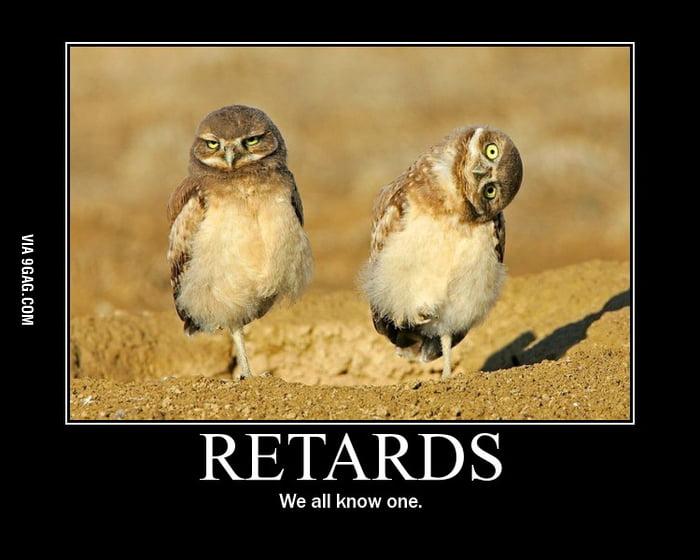 Retards...