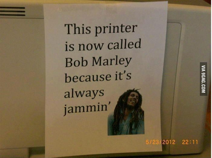 My Printer Shall Now Be Known As Bob Marley