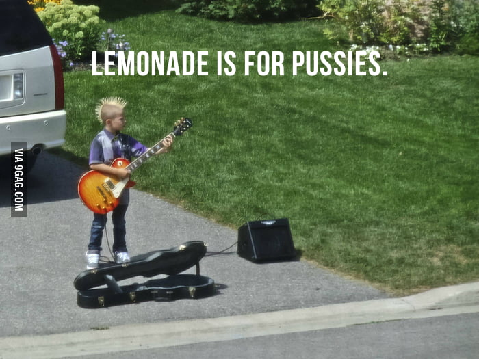 Lemonade is for pussies