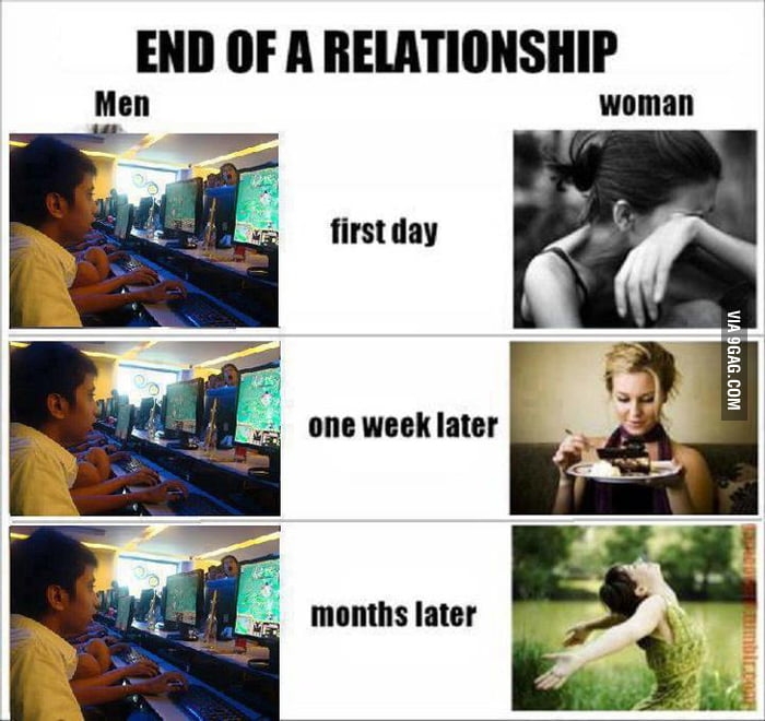 The Real story of men and women after break up. - 9GAG