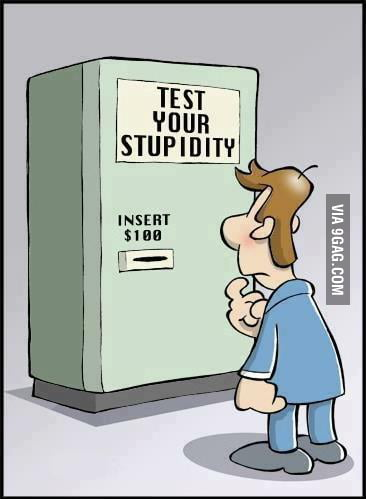 This machine can test your stupidity