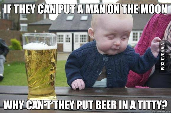 Drunk Baby: Damn straight