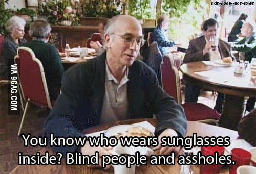 Larry David on wearing sunglasses indoors