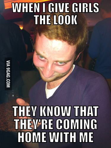 When I give girls the look...
