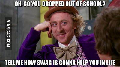 Oh, so you dropped out of school?