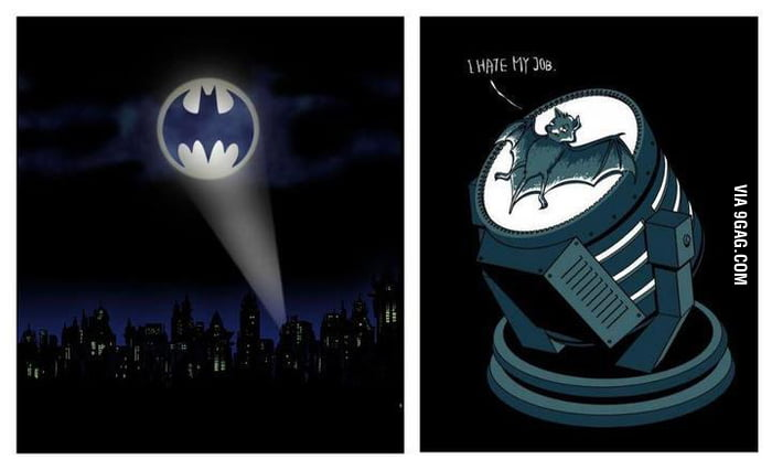 Where the hell is you, NA NA NA NA NA Batman...