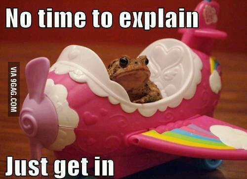 No time to explain...
