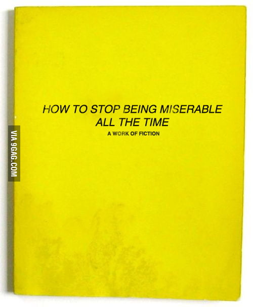 How To Stop Being Miserable All The Time