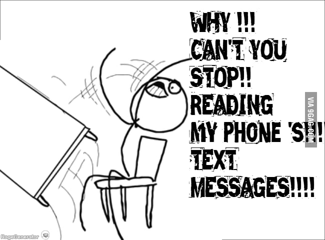 STOP!!! READING MY TEXT MESSAGES!!!!! - 9GAG
