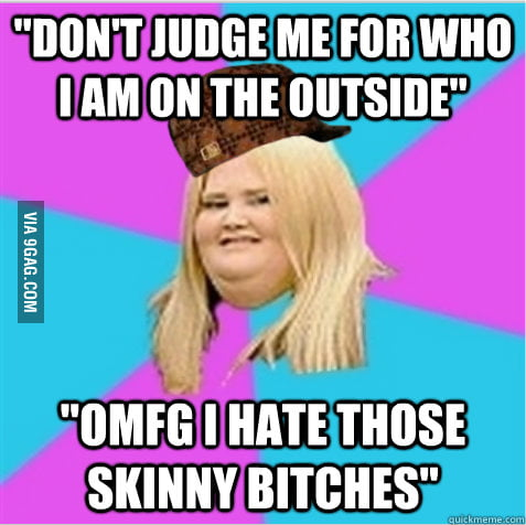 Every scumbag fat girl I know