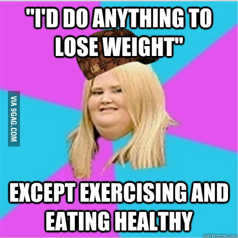 Scumbag Fat Girl would do anything!