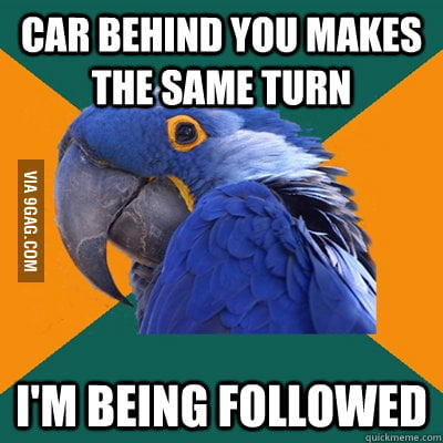 The paranoid driver in all of us...
