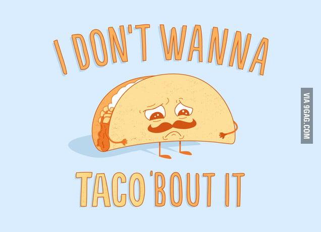 I Don't Wanna Taco 'Bout It