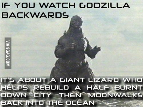 If you watch godzilla backwards