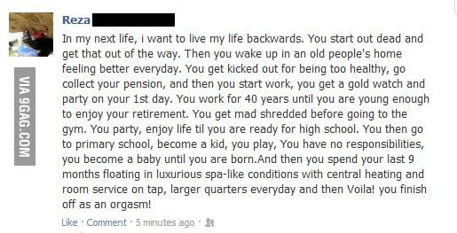 In my next life, I want to live my life backwards