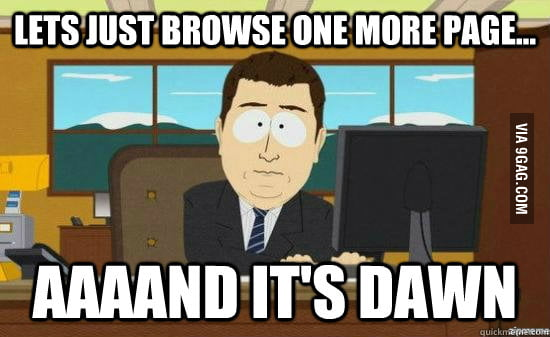 Every time I browse 9GAG before bed...