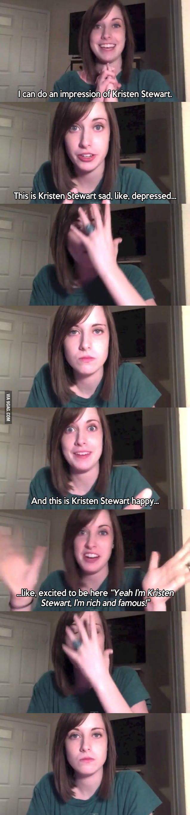 Overly Attached Girlfriend's impression of Kristen Stewart