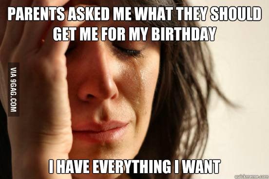First World Problems: Birthday
