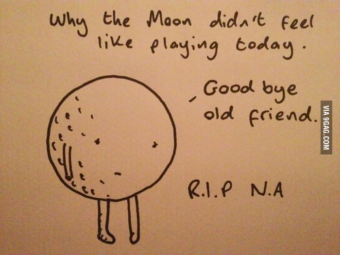 Why the moon didn't feel like playing today...