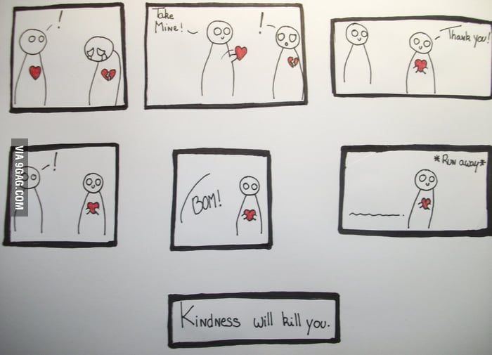 Kindness will kill you