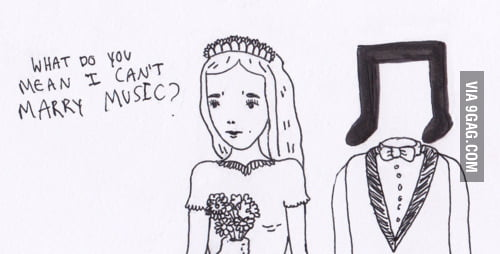 What do you mean I can't marry music?